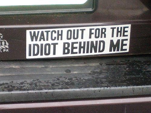 Idiot behind me
